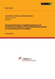 Kommunikationsmix. Produktentwicklung und Ausarbeitung möglicher Kommunikationsinstrumente zur Vermarktung eines Produktes