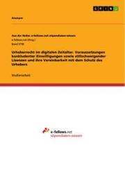 Urheberrecht im digitalen Zeitalter. Voraussetzungen konkludenter Einwilligungen sowie stillschweigender Lizenzen und ihre Vereinbarkeit mit dem Schutz des Urhebers