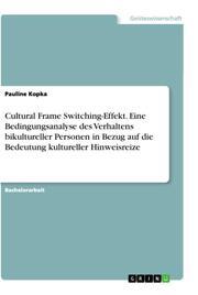 Cultural Frame Switching-Effekt. Eine Bedingungsanalyse des Verhaltens bikultureller Personen in Bezug auf die Bedeutung kultureller Hinweisreize