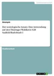 Der soziologische Ansatz. Eine Anwendung auf den Thüringer Wahlkreis 028 Saalfeld-Rudolstadt I