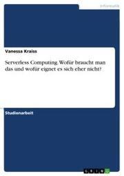 Serverless Computing. Wofür braucht man das und wofür eignet es sich eher nicht?