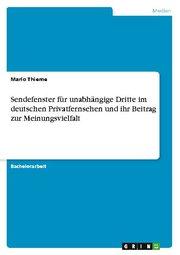 Sendefenster für unabhängige Dritte im deutschen Privatfernsehen und ihr Beitrag zur Meinungsvielfalt