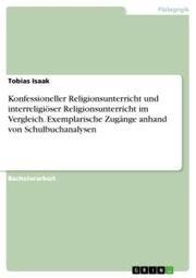Konfessioneller Religionsunterricht und interreligiöser Religionsunterricht im Vergleich. Exemplarische Zugänge anhand von Schulbuchanalysen