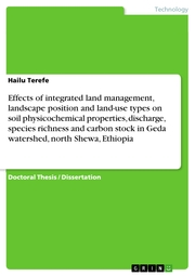 Effects of integrated land management, landscape position and land-use types on soil physicochemical properties, discharge, species richness and carbon stock in Geda watershed, north Shewa, Ethiopia