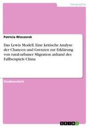 Das Lewis Modell. Eine kritische Analyse der Chancen und Grenzen zur Erklärung von rural-urbaner Migration anhand des Fallbeispiels China