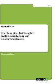 Erstellung eines Trainingsplans. Krafttraining, Testung und Makrozyklusplanung