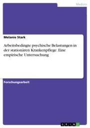 Arbeitsbedingte psychische Belastungen in der stationären Krankenpflege. Eine empirische Untersuchung