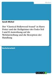 Der 'Classical Hollywood Sound' in Harry Potter und die Heiligtümer des Todes Teil I und II. Auswirkung auf die Weltdarstellung und die Rezeption der Handlung