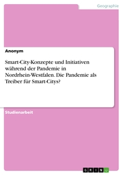 Smart-City-Konzepte und Initiativen während der Pandemie in Nordrhein-Westfalen. Die Pandemie als Treiber für Smart-Citys?