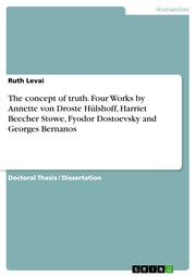 The concept of truth. Four Works by Annette von Droste Hülshoff, Harriet Beecher Stowe, Fyodor Dostoevsky and Georges Bernanos