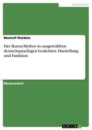 Der Ikarus-Mythos in ausgewählten deutschsprachigen Gedichten. Darstellung und Funktion