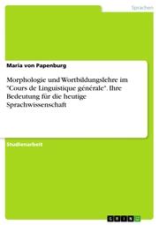 Morphologie und Wortbildungslehre im 'Cours de Linguistique générale'. Ihre Bedeutung für die heutige Sprachwissenschaft