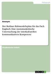 Der Berliner Rahmenlehrplan für das Fach Englisch. Eine rassismuskritische Untersuchung der interkulturellen kommunikativen Kompetenz