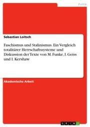 Faschismus und Stalinismus. Ein Vergleich totalitärer Herrschaftssysteme und Diskussion der Texte von M. Funke, I. Geiss und I. Kershaw