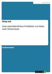 Zum mittelalterlichen Verhältnis von Islam und Christentum