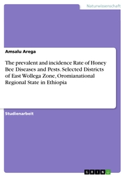 The prevalent and incidence Rate of Honey Bee Diseases and Pests. Selected Districts of East Wollega Zone, Oromianational Regional State in Ethiopia
