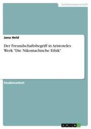 Der Freundschaftsbegriff in Aristoteles Werk 'Die Nikomachische Ethik'
