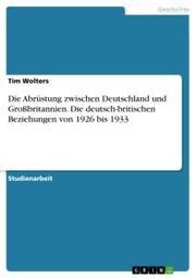 Die Abrüstung zwischen Deutschland und Großbritannien. Die deutsch-britischen Beziehungen von 1926 bis 1933