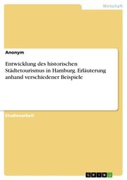 Entwicklung des historischen Städtetourismus in Hamburg. Erläuterung anhand verschiedener Beispiele