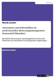 Assessment und Arbeitshilfen im professionellen Betreuungsmanagement demenziell Erkrankter