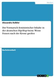 Der Vormarsch feministischer Inhalte in der deutschen Hip-Hop-Szene. Wenn Frauen nach der Krone greifen