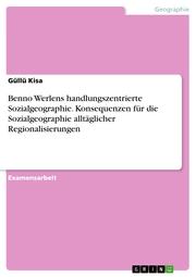 Benno Werlens handlungszentrierte Sozialgeographie. Konsequenzen für die Sozialgeographie alltäglicher Regionalisierungen