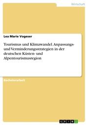 Tourismus und Klimawandel. Anpassungs- und Verminderungsstrategien in der deutschen Küsten- und Alpentourismusregion