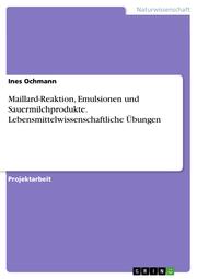 Maillard-Reaktion, Emulsionen und Sauermilchprodukte. Lebensmittelwissenschaftliche Übungen