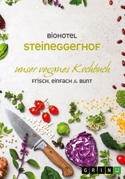 Biohotel Steineggerhof: Unser veganes Kochbuch