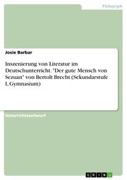 Inszenierung von Literatur im Deutschunterricht. 'Der gute Mensch von Sezuan' von Bertolt Brecht (Sekundarstufe I, Gymnasium)