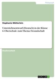 Unterrichtsentwurf (Deutsch) in der Klasse 6 Oberschule zum Thema Freundschaft
