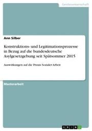Konstruktions- und Legitimationsprozesse in Bezug auf die bundesdeutsche Asylgesetzgebung seit Spätsommer 2015