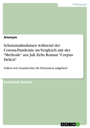 Schutzmaßnahmen während der Corona-Pandemie im Vergleich mit der 'Methode' aus Juli Zehs Roman 'Corpus Delicti'