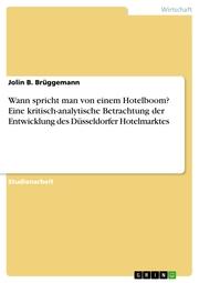 Wann spricht man von einem Hotelboom? Eine kritisch-analytische Betrachtung der Entwicklung des Düsseldorfer Hotelmarktes