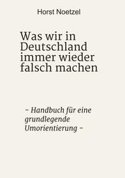 Was wir in Deutschland immer wieder falsch machen
