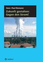 Zukunft gestalten: Gegen den Strom!