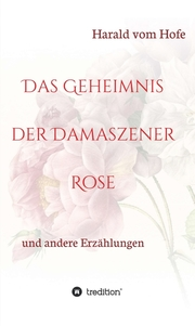 Das Geheimnis der Damaszener Rose