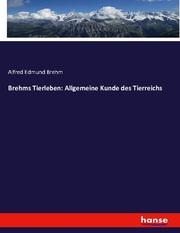 Brehms Tierleben: Allgemeine Kunde des Tierreichs