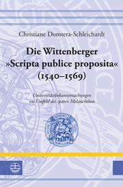 Die Wittenberger 'Scripta publice proposita' (1540-1569)
