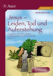 Jesus - Leiden, Tod, und Auferstehung
