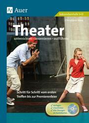 Theater unterrichten - inszenieren - aufführen