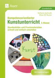 Kompetenzorientierter Kunstunterricht - Klasse 3