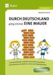 Durch Deutschland ging einmal eine Mauer