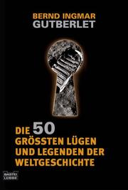 Die 50 grössten Lügen und Legenden der Weltgeschichte