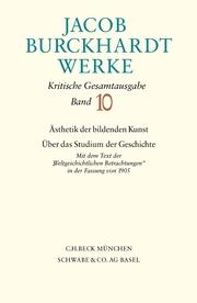 Jacob Burckhardt Werke Bd. 10: Ästhetik der bildenden Kunst - Über das Studium der Geschichte