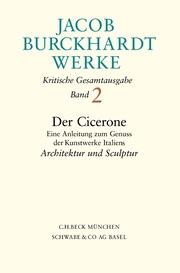 Jacob Burckhardt Werke Bd. 2: Der Cicerone. Eine Anleitung zum Genuss der Kunstwerke Italiens