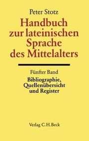 Handbuch zur lateinischen Sprache des Mittelalters Bd. 5: Bibliographie, Quellenübersicht und Register