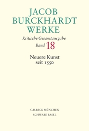 Jacob Burckhardt Werke Bd. 18: Neuere Kunst seit 1550