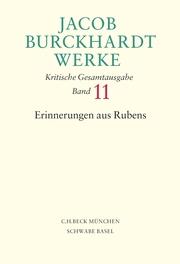 Jacob Burckhardt Werke Bd. 11: Erinnerungen aus Rubens