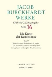 Jacob Burckhardt Werke Bd. 16: Die Kunst der Renaissance I